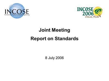 Joint Meeting Report on Standards 8 July 2006. 2 Recent Accomplishments Systems Modeling Language (SysML) specification accepted for adoption by OMG AP233.