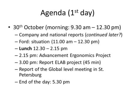 Agenda (1 st day) 30 th October (morning: 9.30 am – 12.30 pm) – Company and national reports (continued later?) – Ford: situation (11.00 am – 12.30 pm)