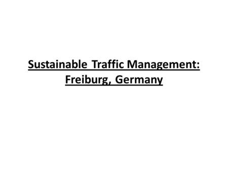 Sustainable Traffic Management: Freiburg, Germany.