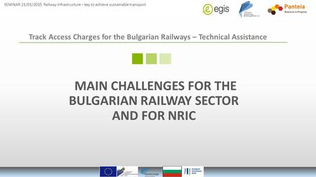 SEMINAR 21/01/2015 Railway infrastructure – key to achieve sustainable transport Track Access Charges for the Bulgarian Railways – Technical Assistance.