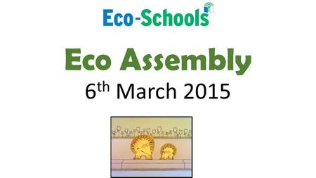 Eco Assembly 6 th March 2015. The main aims of our travel plan will be: 1.To encourage environmentally travel choices 2.To reduce the number of cars on.