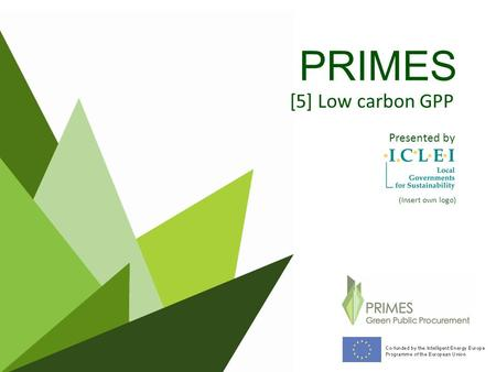 PRIMES [5] Low carbon GPP Presented by (Insert own logo)