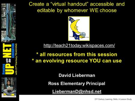 "21 st Century Learning Skills: A Lesson Study with 21 st Century TEACHING Create a ""virtual handout"" accessible and editable by whomever WE choose * all."