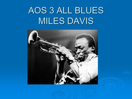AOS 3 ALL BLUES MILES DAVIS. Basic facts about ALL BLUES  This track is from the ALBUM KIND OF BLUES which was recorded in one take in NY in 1959  Line-up.