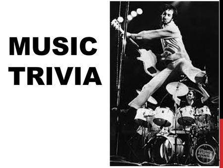 MUSIC TRIVIA 1. WHAT DID EDISON INVENT IN 1878? 2.