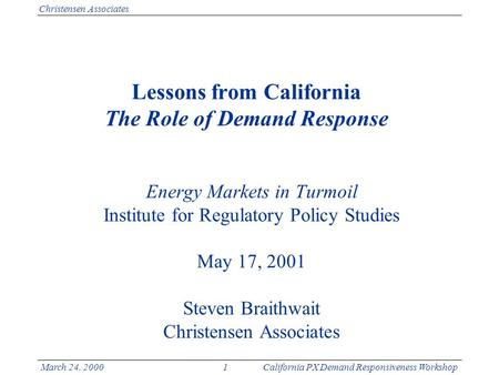 1March 24, 2000California PX Demand Responsiveness Workshop Christensen Associates Lessons from California The Role of Demand Response Energy Markets in.