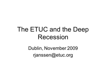 The ETUC and the Deep Recession Dublin, November 2009