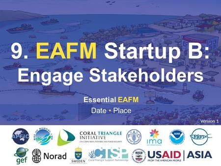 9. EAFM START UP B Essential EAFM Date Place 9. EAFM Startup B: Engage Stakeholders Version 1.