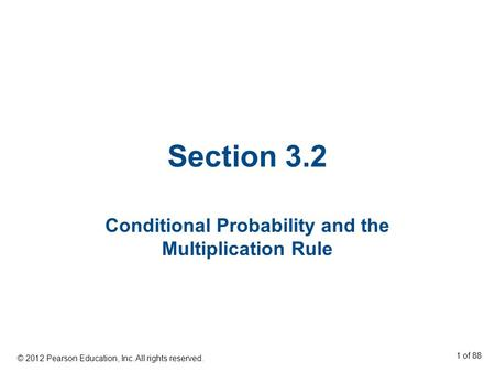 Section 3.2 Conditional Probability and the Multiplication Rule © 2012 Pearson Education, Inc. All rights reserved. 1 of 88.