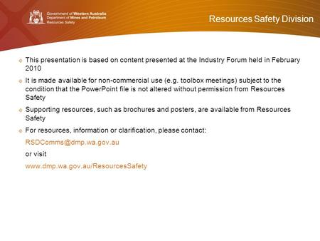 Resources Safety Division Please read this before using presentation  This presentation is based on content presented at the Industry Forum held in February.