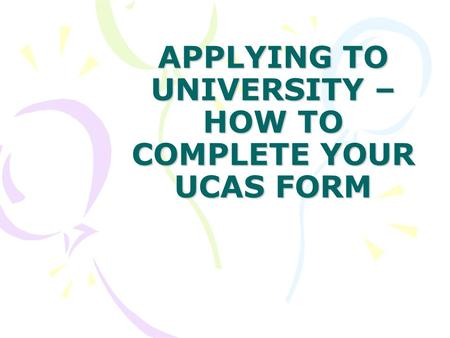 APPLYING TO UNIVERSITY – HOW TO COMPLETE YOUR UCAS FORM.