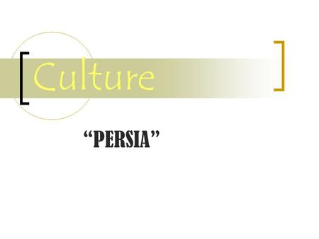 "Culture ""PERSIA"". What is Culture? How a group of people live who share similar beliefs and customs."