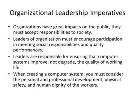 Organizational Leadership Imperatives Organizations have great impacts on the public, they must accept responsibilities to society. Leaders of organization.