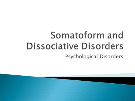 Psychological Disorders.  Somatoform disorders are physical ailments that have no authentic organic basis and that are due to psychological factors.
