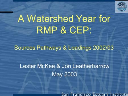 A Watershed Year for RMP & CEP: Sources Pathways & Loadings 2002/03 Lester McKee & Jon Leatherbarrow May 2003.