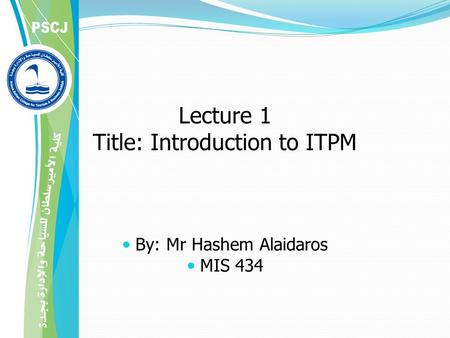 Lecture 1 Title: Introduction to ITPM By: Mr Hashem Alaidaros MIS 434.