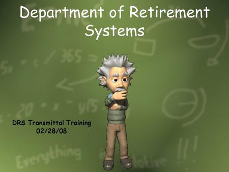 Department of Retirement Systems DRS Transmittal Training 02/28/08.