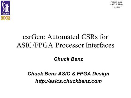Chuck Benz ASIC & FPGA Design csrGen: Automated CSRs for ASIC/FPGA Processor Interfaces Chuck Benz Chuck Benz ASIC & FPGA Design