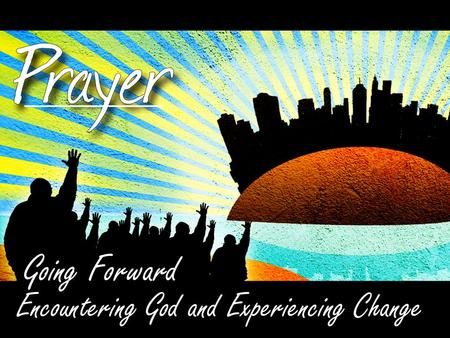 Going Forward Encountering God and Experiencing Change.
