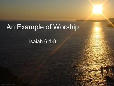 1 An Example of Worship Isaiah 6:1-8. 2 Introduction We have gathered here today to worship God God gave us some DEMANDS for proper worship These DEMANDS.