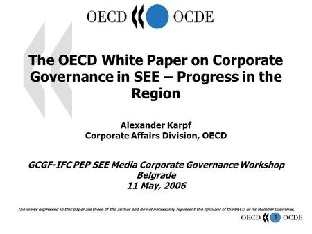 1 The OECD White Paper on Corporate Governance in SEE – Progress in the Region Alexander Karpf Corporate Affairs Division, OECD GCGF-IFC PEP SEE Media.