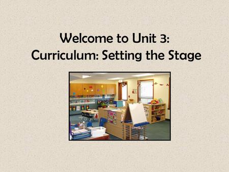 Welcome to Unit 3: Curriculum: Setting the Stage.