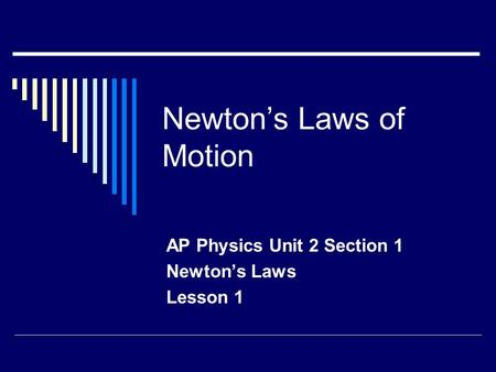 Newton's Laws of Motion AP Physics Unit 2 Section 1 Newton's Laws Lesson 1.