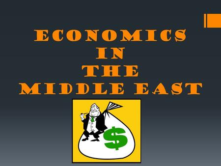 Economics in the Middle East. Economics  The three basic questions that all economic systems must answers are: 1.What to produce? 2.How to produce it?