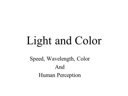 Light and Color Speed, Wavelength, Color And Human Perception.