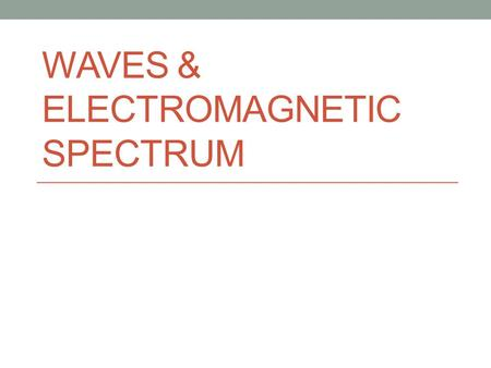 WAVES & ELECTROMAGNETIC SPECTRUM. Waves on the Ocean Zumdahl, Zumdahl, DeCoste, World of Chemistry  2002, page 324.
