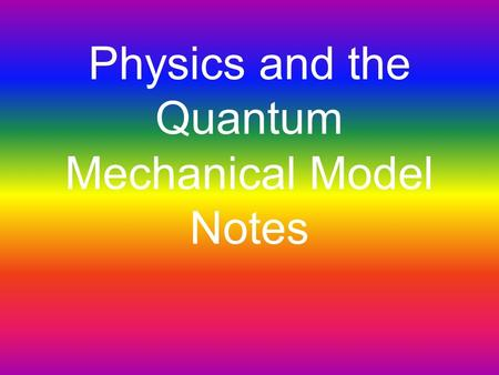 Physics and the Quantum Mechanical Model Notes. Light and the Atomic Spectrum Light is composed of waves at different wavelengths The wave is composed.