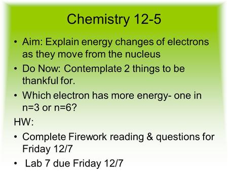 Chemistry 12-5 Aim: Explain energy changes of electrons as they move from the nucleus Do Now: Contemplate 2 things to be thankful for. Which electron has.