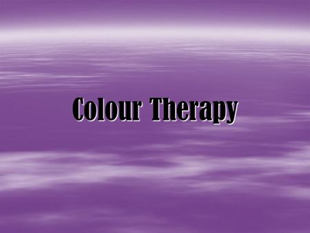 Colour Therapy.