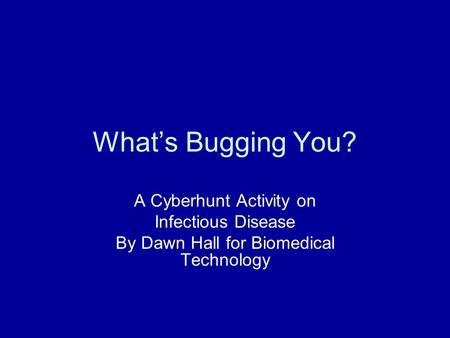 What's Bugging You? A Cyberhunt Activity on Infectious Disease By Dawn Hall for Biomedical Technology.