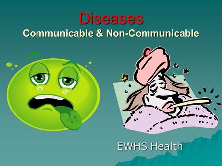 Diseases Communicable & Non-Communicable EWHS Health.