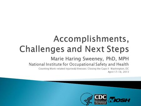 Marie Haring Sweeney, PhD, MPH National Institute for Occupational Safety and Health Counting Work-related Injuries& Illnesses: Closing the Gaps II Washington,