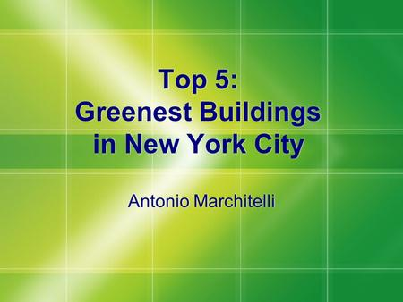 Top 5: Greenest Buildings in New York City Antonio Marchitelli.