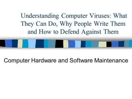 Understanding Computer Viruses: What They Can Do, Why People Write Them and How to Defend Against Them Computer Hardware and Software Maintenance.