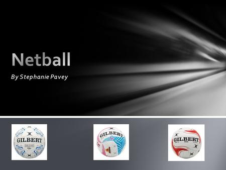 By Stephanie Pavey. Netball is a fun, energetic game that requires speed and agility. Each player has a certain position on court. The positions are GS,