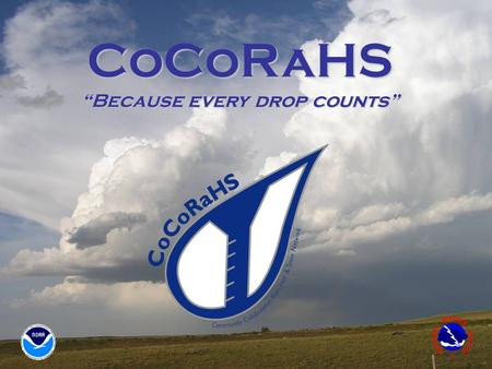 "CoCoRaHS ""Because every drop counts"". Precipitation is important and highly variable Data sources are few and rain gauges are far apart PRISM: used by."