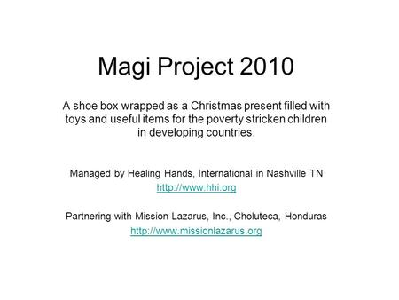 Magi Project 2010 A shoe box wrapped as a Christmas present filled with toys and useful items for the poverty stricken children in developing countries.