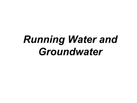 Running Water and Groundwater. Earth as a system: the hydrologic cycle  Illustrates the circulation of Earth's water supply  Processes involved in the.