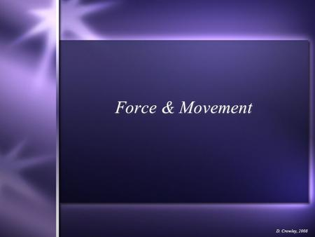 Force & Movement D. Crowley, 2008. Force & Movement  To be able to explain how the force behind an object affects its movement.