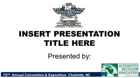 72 nd Annual Convention & Exposition Charlotte, NC INSERT PRESENTATION TITLE HERE Presented by: