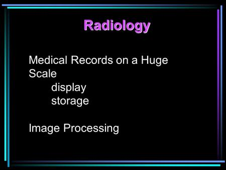 Medical Records on a Huge Scale display storage Image Processing Radiology.