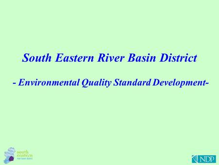South Eastern River Basin District - Environmental Quality Standard Development-