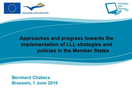 Bernhard Chabera Brussels, 1 June 2010 Approaches and progress towards the implementation of LLL strategies and policies in the Member States.