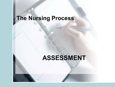 The Nursing Process ASSESSMENT. Nursing Process Dynamic, ongoing Facilitates delivery of organized plan of nursing care Involves 5 parts –Assessment –Diagnosis.