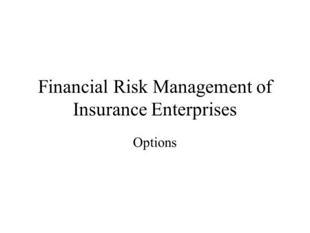 Financial Risk Management of Insurance Enterprises Options.