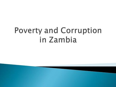  60% of Zambians live below the poverty line  Historical, Geographical, and Social Reasons for poverty ◦ Economic Decline, Neglect of Agriculture Sector,